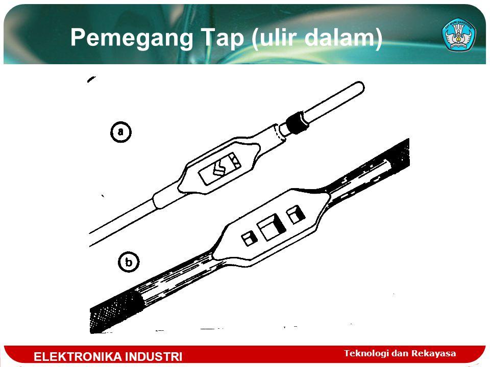 Teknologi dan Rekayasa Pemegang Tap (ulir dalam) ELEKTRONIKA INDUSTRI