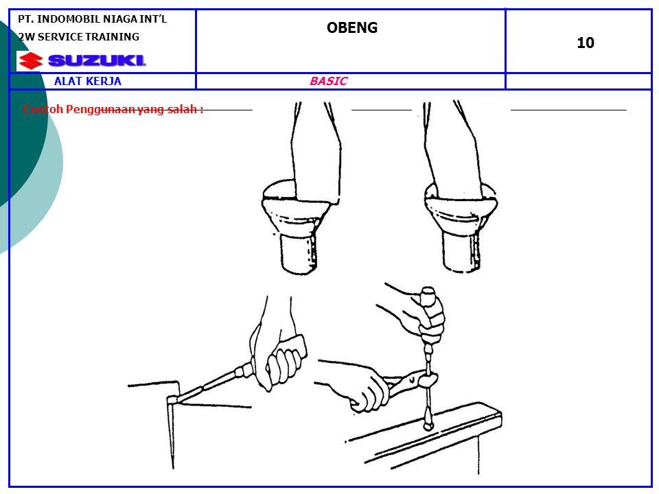 OBENG 10 Contoh Penggunaan yang salah : ALAT KERJA PT.