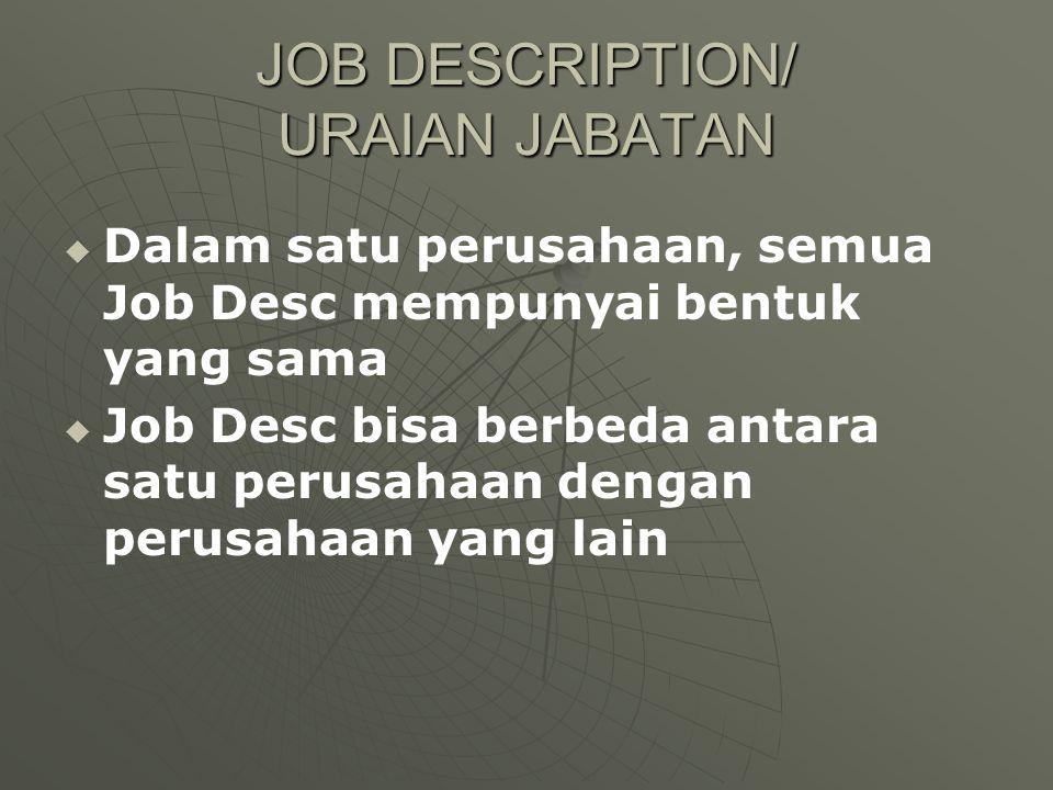 JOB DESCRIPTION/ URAIAN JABATAN   Dalam satu perusahaan, semua Job Desc mempunyai bentuk yang sama   Job Desc bisa berbeda antara satu perusahaan