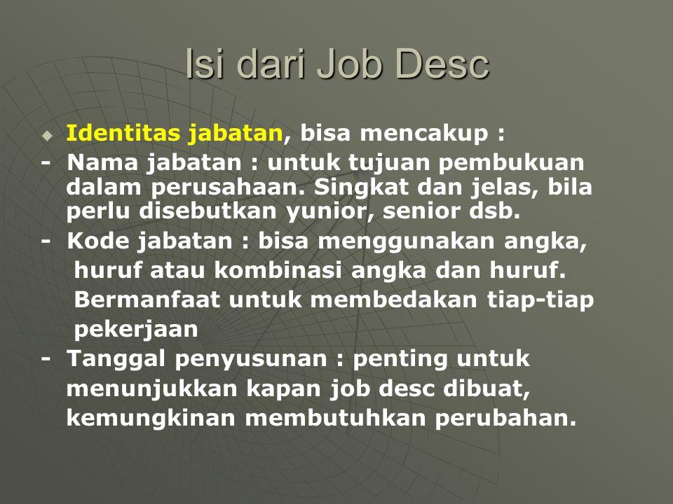 Isi dari Job Desc   Identitas jabatan, bisa mencakup : - Nama jabatan : untuk tujuan pembukuan dalam perusahaan. Singkat dan jelas, bila perlu diseb