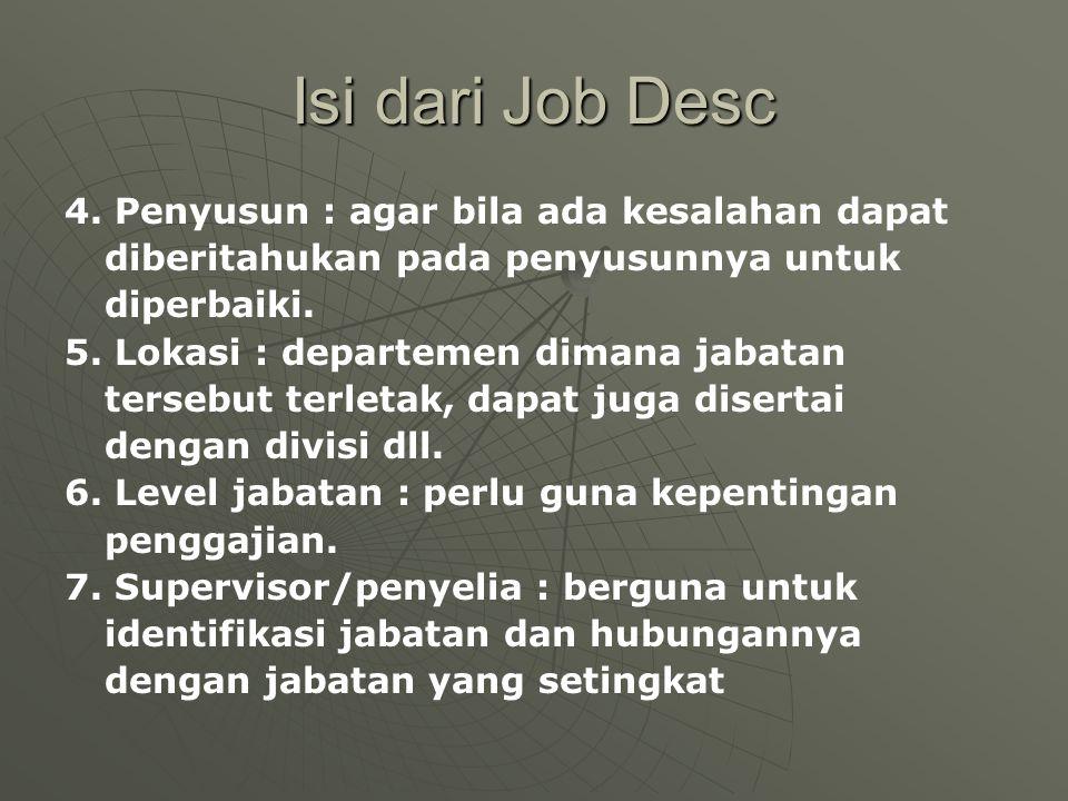 Isi dari Job Desc 4. Penyusun : agar bila ada kesalahan dapat diberitahukan pada penyusunnya untuk diperbaiki. 5. Lokasi : departemen dimana jabatan t
