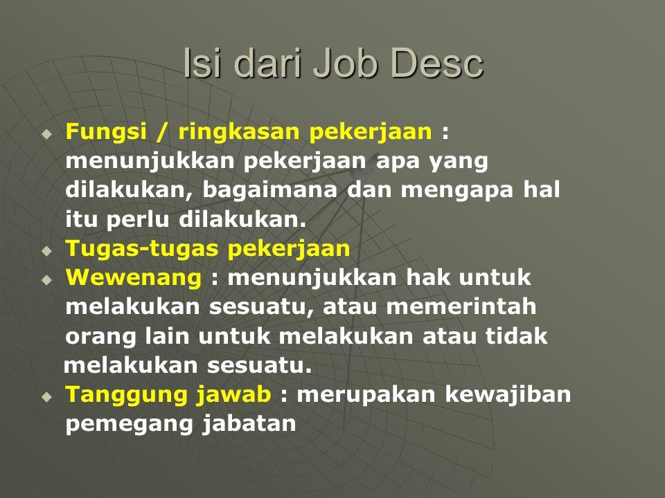 Isi dari Job Desc   Fungsi / ringkasan pekerjaan : menunjukkan pekerjaan apa yang dilakukan, bagaimana dan mengapa hal itu perlu dilakukan.   Tuga