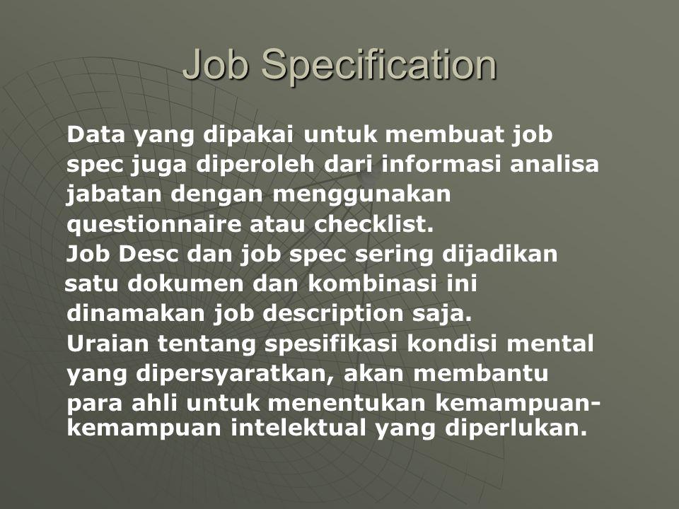 Job Specification Data yang dipakai untuk membuat job spec juga diperoleh dari informasi analisa jabatan dengan menggunakan questionnaire atau checkli