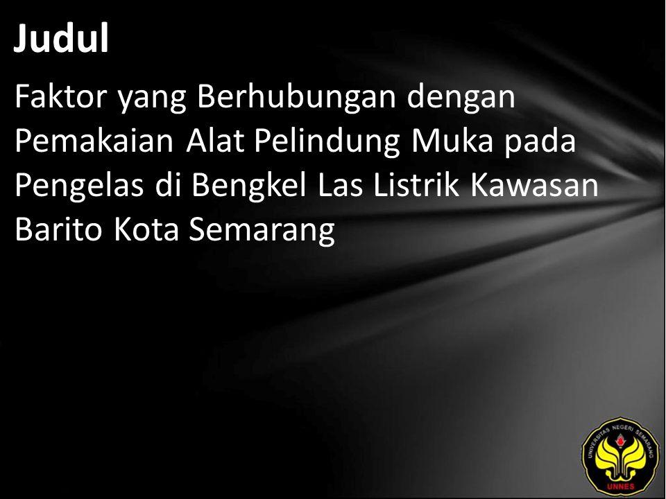 Judul Faktor yang Berhubungan dengan Pemakaian Alat Pelindung Muka pada Pengelas di Bengkel Las Listrik Kawasan Barito Kota Semarang
