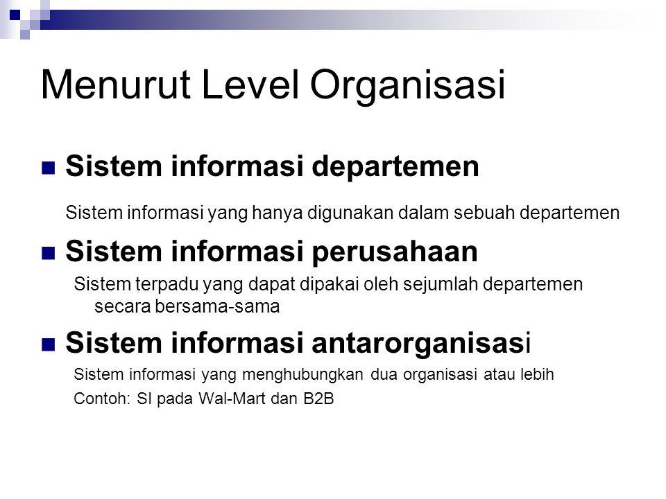 Menurut Level Organisasi Sistem informasi departemen Sistem informasi yang hanya digunakan dalam sebuah departemen Sistem informasi perusahaan Sistem