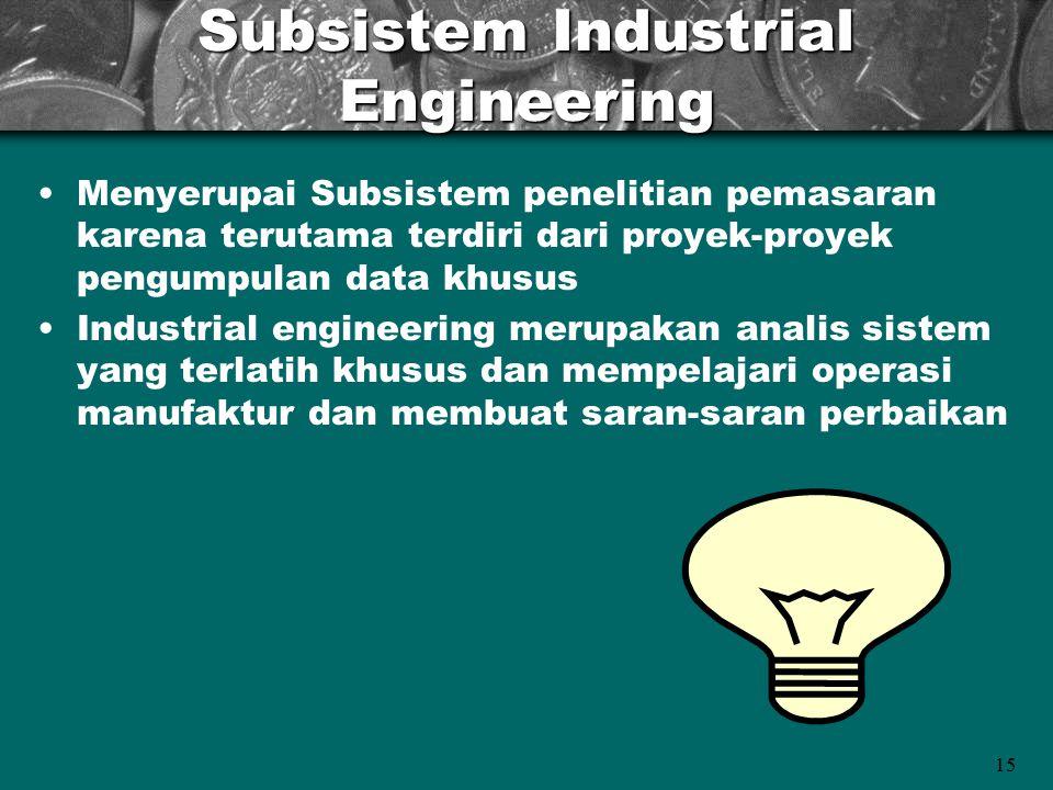 15 Subsistem Industrial Engineering Menyerupai Subsistem penelitian pemasaran karena terutama terdiri dari proyek-proyek pengumpulan data khusus Indus