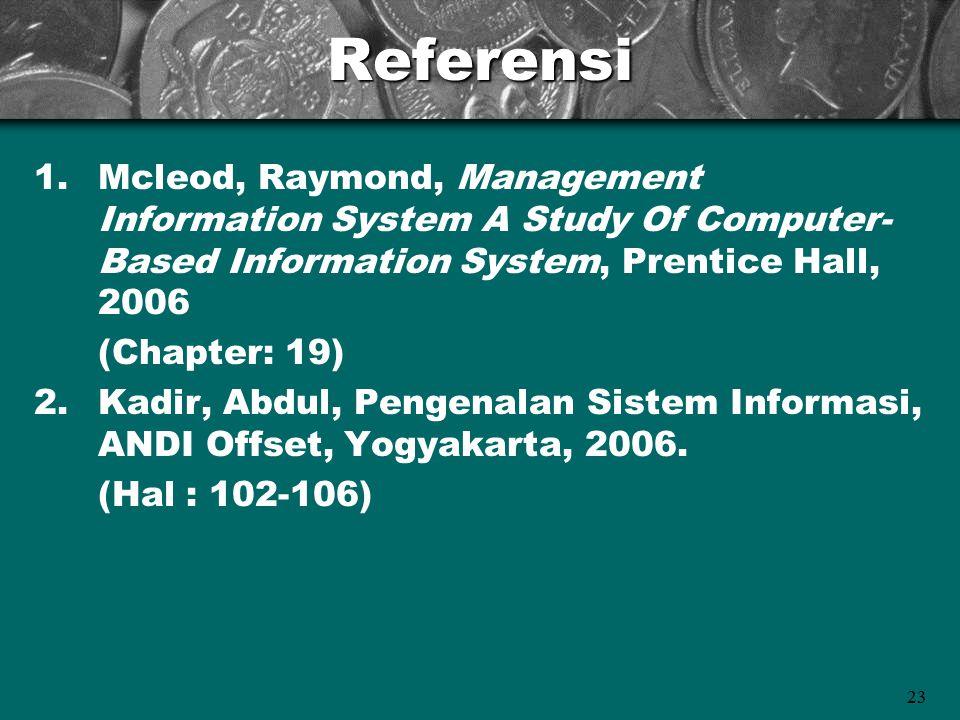 23Referensi 1.Mcleod, Raymond, Management Information System A Study Of Computer- Based Information System, Prentice Hall, 2006 (Chapter: 19) 2.Kadir,