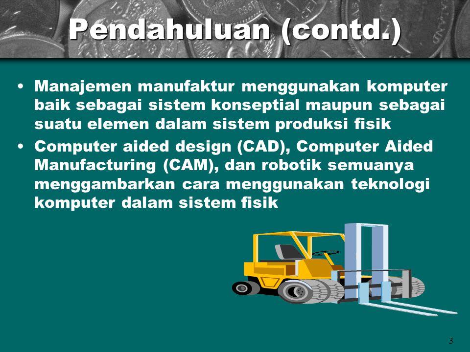 3 Pendahuluan (contd.) Manajemen manufaktur menggunakan komputer baik sebagai sistem konseptial maupun sebagai suatu elemen dalam sistem produksi fisi