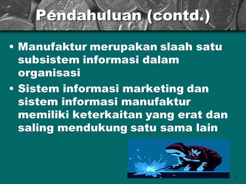 4 Pendahuluan (contd.) Manufaktur merupakan slaah satu subsistem informasi dalam organisasi Sistem informasi marketing dan sistem informasi manufaktur