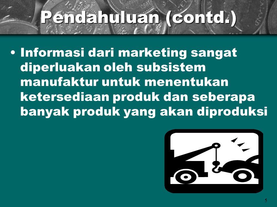 5 Pendahuluan (contd.) Informasi dari marketing sangat diperluakan oleh subsistem manufaktur untuk menentukan ketersediaan produk dan seberapa banyak