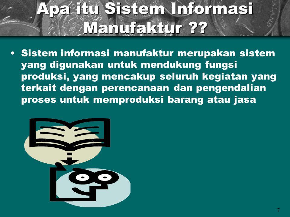 7 Apa itu Sistem Informasi Manufaktur ?? Sistem informasi manufaktur merupakan sistem yang digunakan untuk mendukung fungsi produksi, yang mencakup se