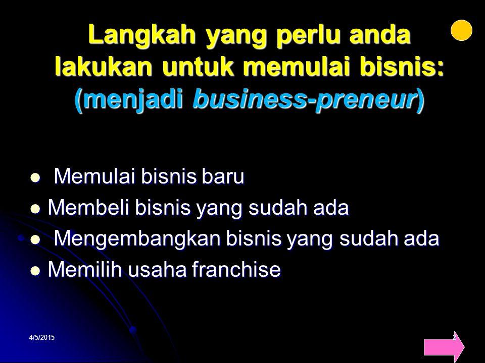 Langkah yang perlu anda lakukan untuk memulai bisnis: (menjadi business-preneur) Memulai bisnis baru Memulai bisnis baru Membeli bisnis yang sudah ada