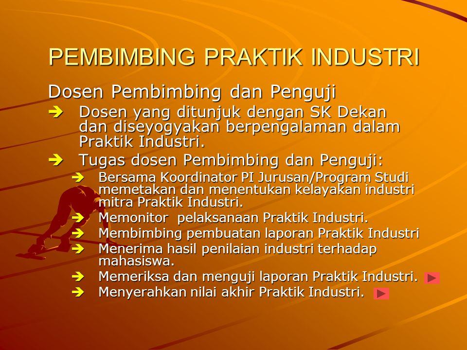 PEMBIMBING PRAKTIK INDUSTRI Dosen Pembimbing dan Penguji  Dosen yang ditunjuk dengan SK Dekan dan diseyogyakan berpengalaman dalam Praktik Industri.