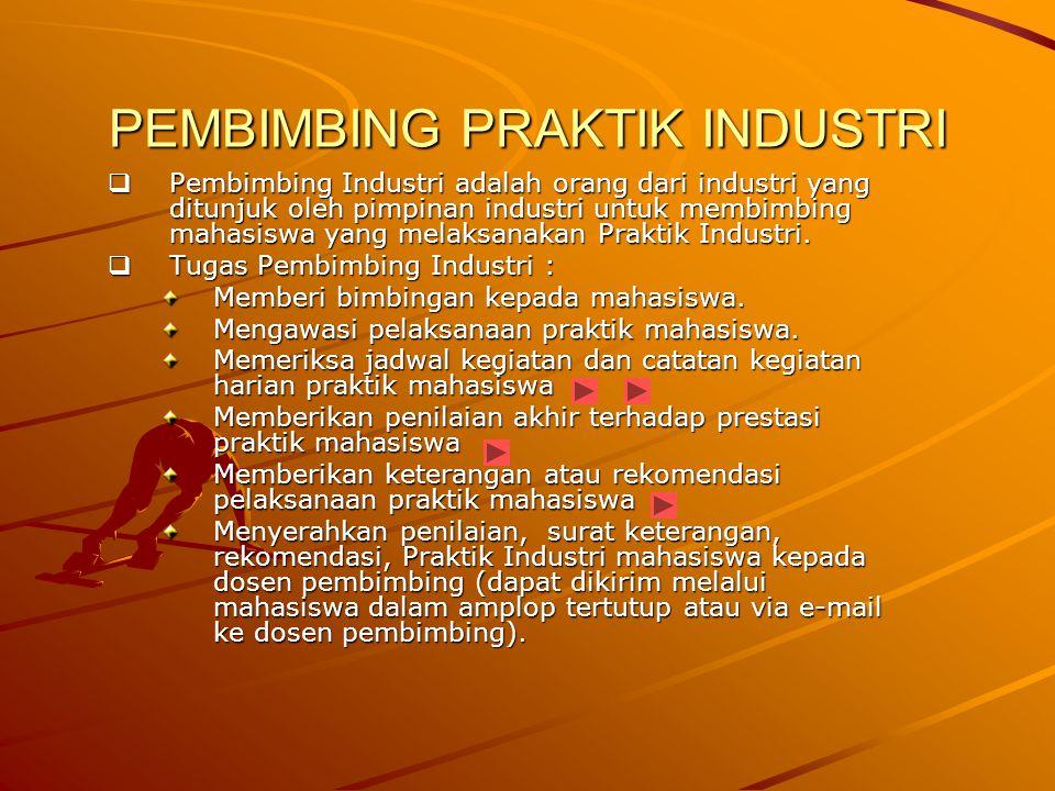 PEMBIMBING PRAKTIK INDUSTRI  Pembimbing Industri adalah orang dari industri yang ditunjuk oleh pimpinan industri untuk membimbing mahasiswa yang mela