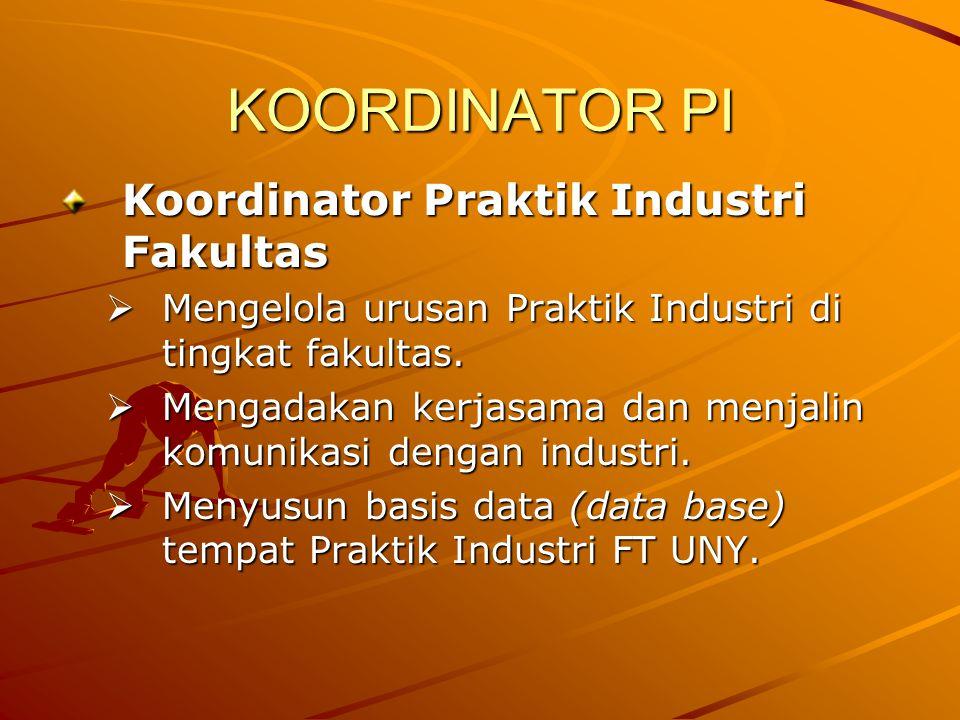 KOORDINATOR PI Koordinator Praktik Industri Fakultas  Mengelola urusan Praktik Industri di tingkat fakultas.  Mengadakan kerjasama dan menjalin komu