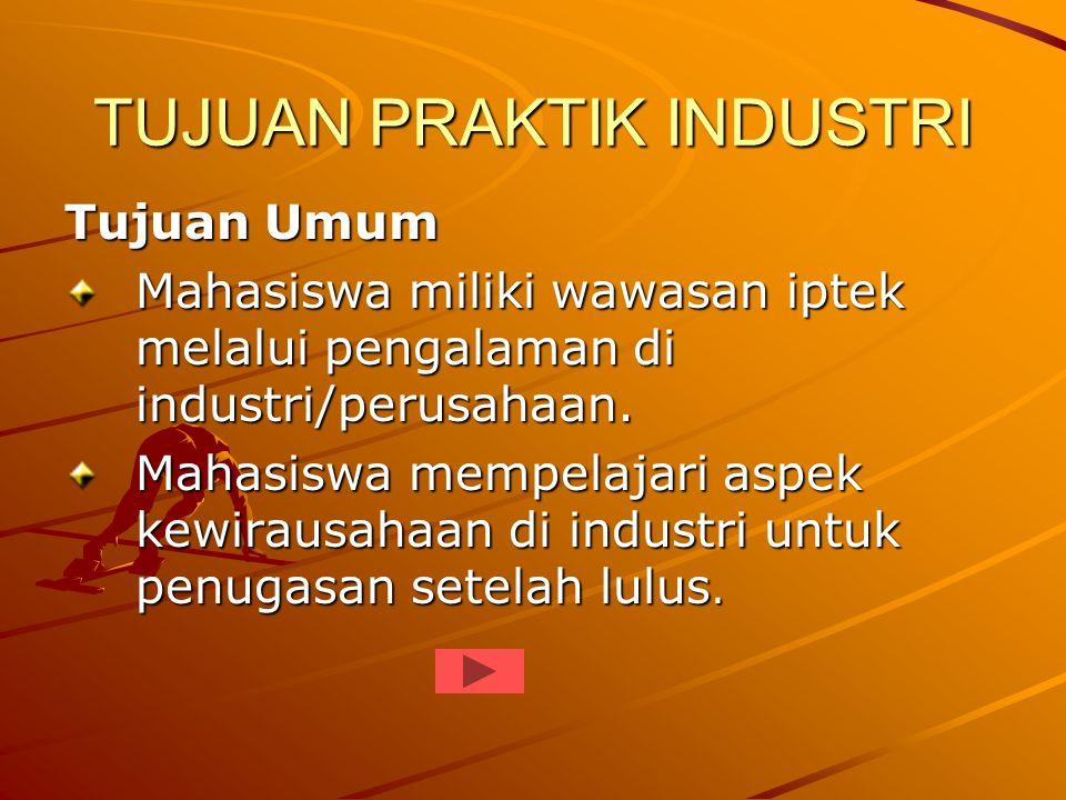 TUJUAN PRAKTIK INDUSTRI Tujuan Khusus Menjelaskan manajemen industri dan kompetensi tenaga kerja yang dipersyaratkan industri.
