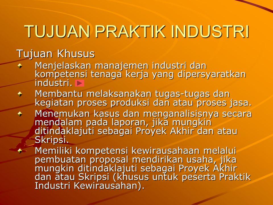 TUJUAN PRAKTIK INDUSTRI Tujuan Khusus Menjelaskan manajemen industri dan kompetensi tenaga kerja yang dipersyaratkan industri. Membantu melaksanakan t