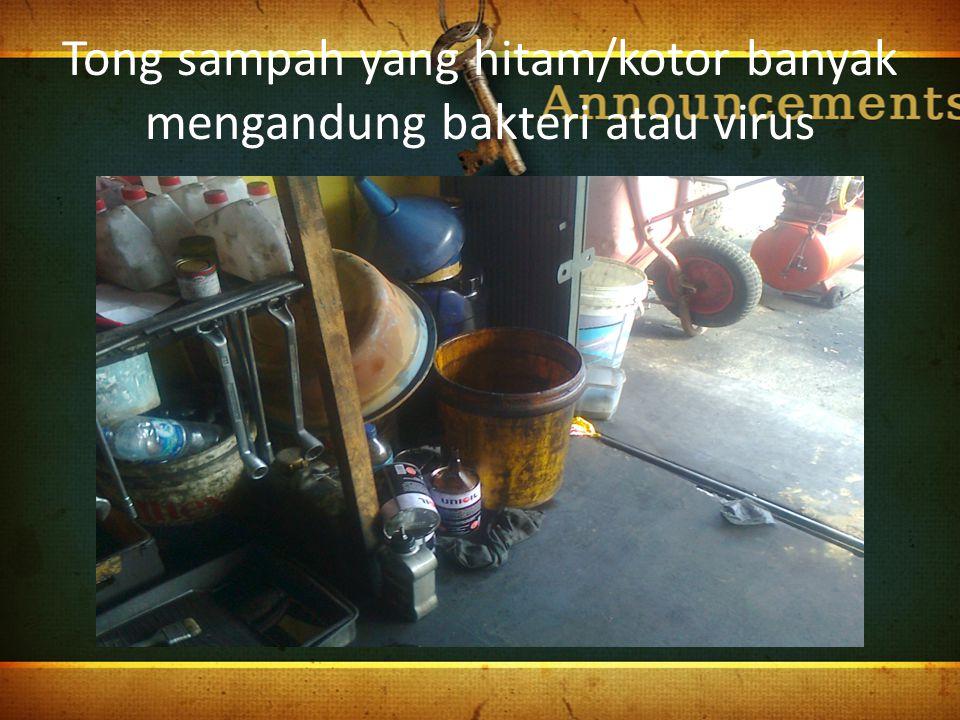 Tong sampah yang hitam/kotor banyak mengandung bakteri atau virus