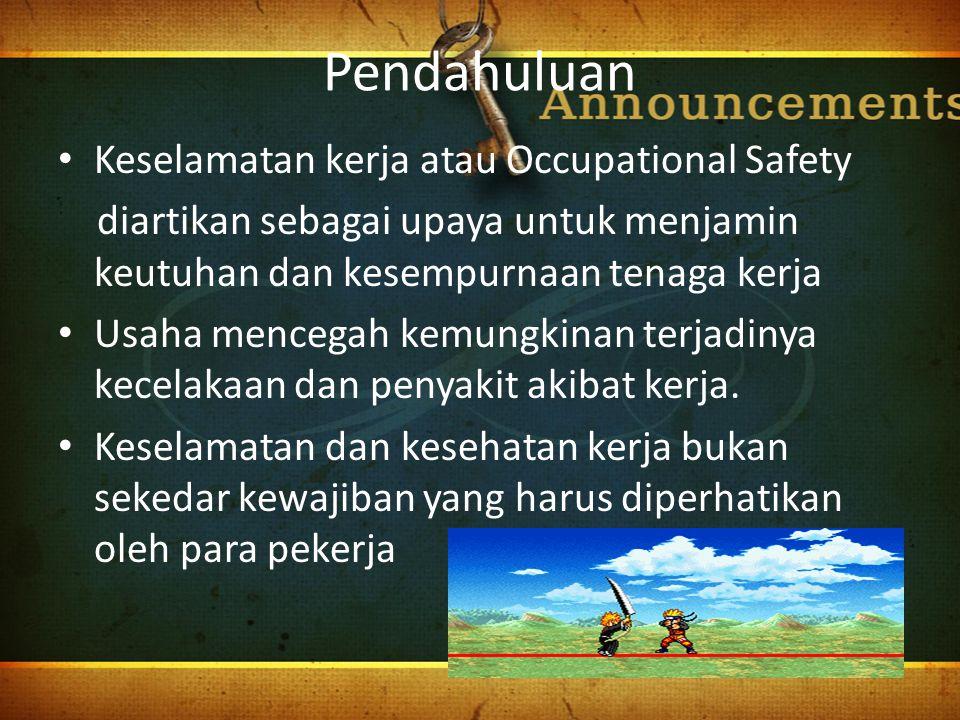 Pendahuluan Keselamatan kerja atau Occupational Safety diartikan sebagai upaya untuk menjamin keutuhan dan kesempurnaan tenaga kerja Usaha mencegah ke