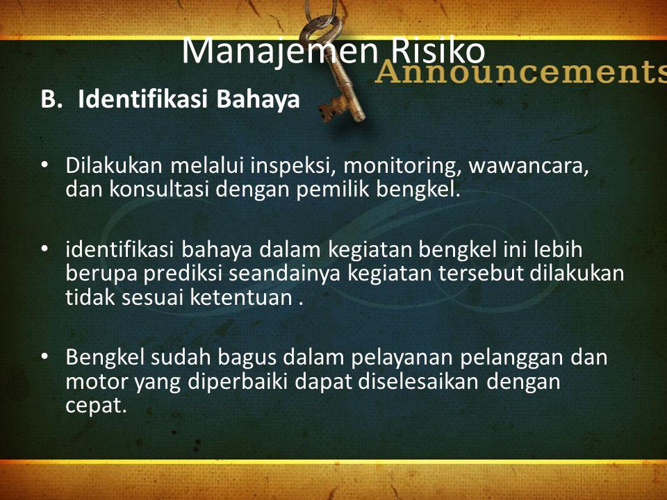 Manajemen Risiko B.Identifikasi Bahaya Dilakukan melalui inspeksi, monitoring, wawancara, dan konsultasi dengan pemilik bengkel. identifikasi bahaya d