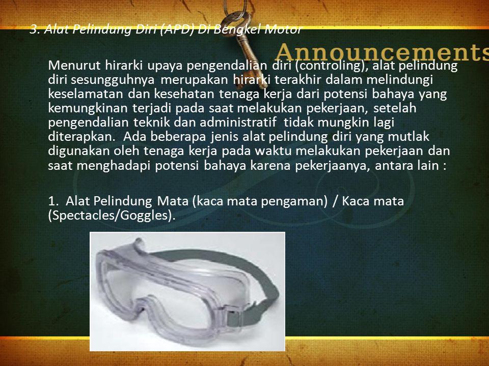 3. Alat Pelindung Diri (APD) Di Bengkel Motor Menurut hirarki upaya pengendalian diri (controling), alat pelindung diri sesungguhnya merupakan hirarki