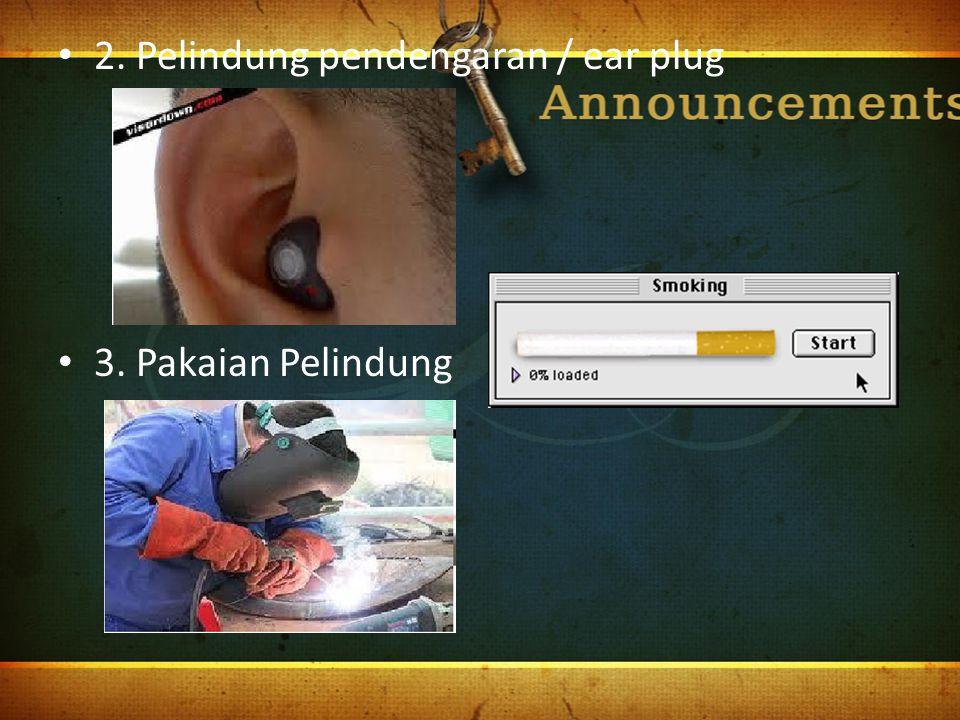 2. Pelindung pendengaran / ear plug 3. Pakaian Pelindung