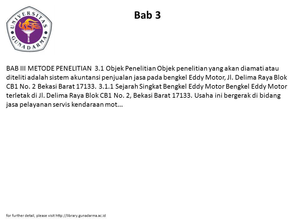 Bab 3 BAB III METODE PENELITIAN 3.1 Objek Penelitian Objek penelitian yang akan diamati atau diteliti adalah sistem akuntansi penjualan jasa pada bengkel Eddy Motor, Jl.
