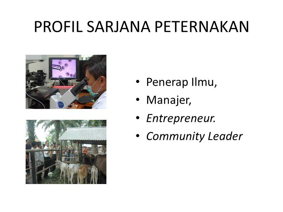 PROFIL SARJANA PETERNAKAN Penerap Ilmu, Manajer, Entrepreneur. Community Leader