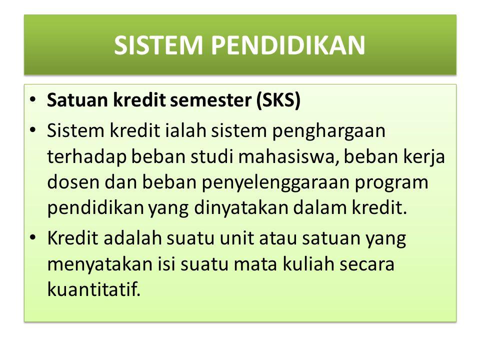 SISTEM PENDIDIKAN Satuan kredit semester (SKS) Sistem kredit ialah sistem penghargaan terhadap beban studi mahasiswa, beban kerja dosen dan beban penyelenggaraan program pendidikan yang dinyatakan dalam kredit.