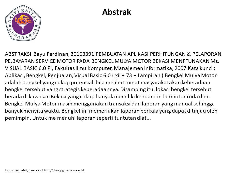 Abstrak ABSTRAKSI Bayu Ferdinan, 30103391 PEMBUATAN APLIKASI PERHITUNGAN & PELAPORAN PE,BAYARAN SERVICE MOTOR PADA BENGKEL MULYA MOTOR BEKASI MENFFUNA