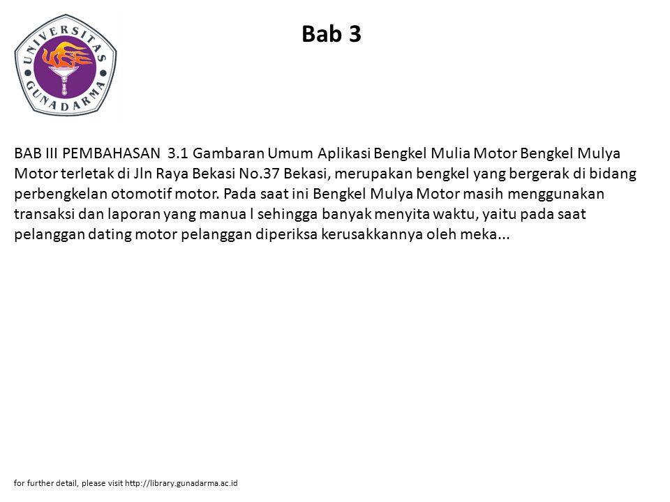 Bab 3 BAB III PEMBAHASAN 3.1 Gambaran Umum Aplikasi Bengkel Mulia Motor Bengkel Mulya Motor terletak di Jln Raya Bekasi No.37 Bekasi, merupakan bengke