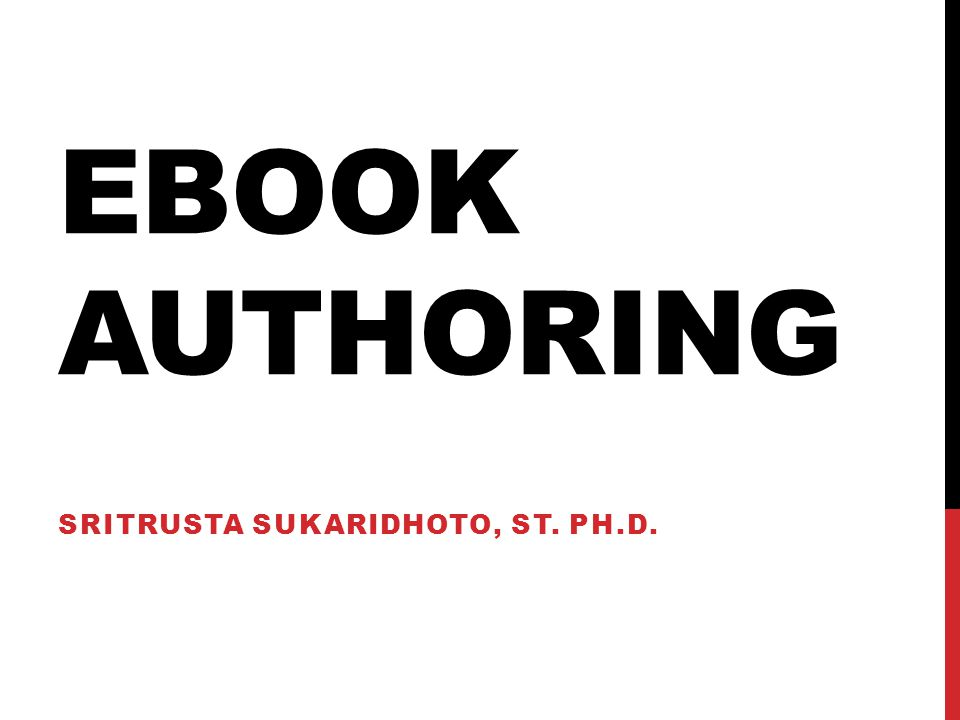 EBOOK AUTHORING SRITRUSTA SUKARIDHOTO, ST. PH.D.