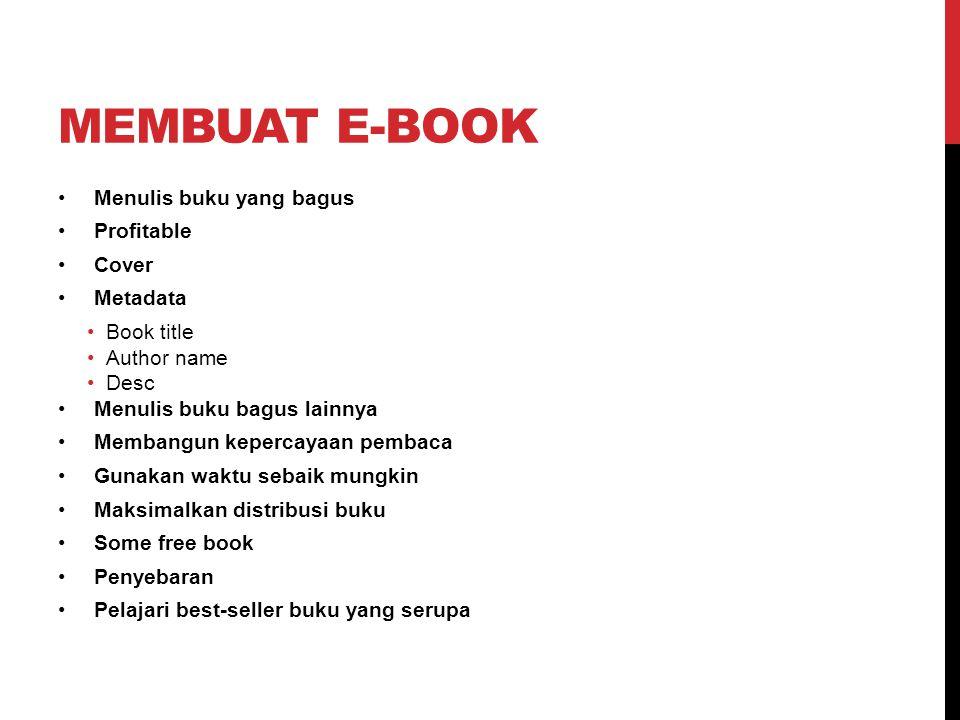 MEMBUAT E-BOOK Menulis buku yang bagus Profitable Cover Metadata Book title Author name Desc Menulis buku bagus lainnya Membangun kepercayaan pembaca