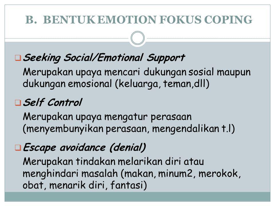 B. BENTUK EMOTION FOKUS COPING  Seeking Social/Emotional Support Merupakan upaya mencari dukungan sosial maupun dukungan emosional (keluarga, teman,d