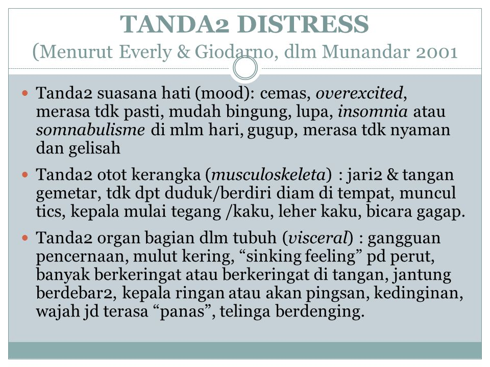 TANDA2 DISTRESS ( Menurut Everly & Giodarno, dlm Munandar 2001 Tanda2 suasana hati (mood): cemas, overexcited, merasa tdk pasti, mudah bingung, lupa,