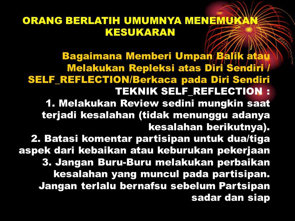 ORANG BERLATIH UMUMNYA MENEMUKAN KESUKARAN Bagaimana Memberi Umpan Balik atau Melakukan Repleksi atas Diri Sendiri / SELF_REFLECTION/Berkaca pada Diri