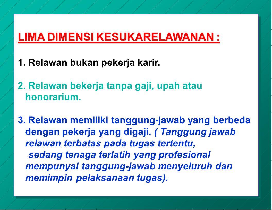 DEFINISI RELAWAN (VOLUNTEER) : Relawan adalah orang yang tanpa dibayar menyediakan waktunya untuk mencapai tujuan organisasi, dengan tanggung-jawab ya