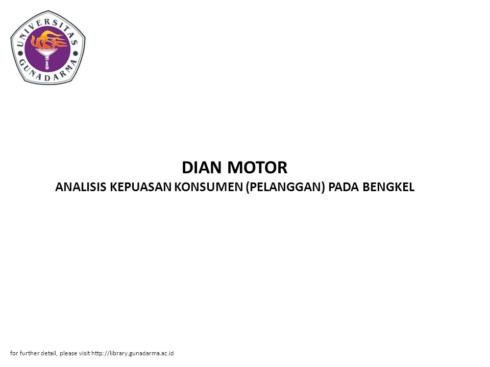 DIAN MOTOR ANALISIS KEPUASAN KONSUMEN (PELANGGAN) PADA BENGKEL for further detail, please visit http://library.gunadarma.ac.id