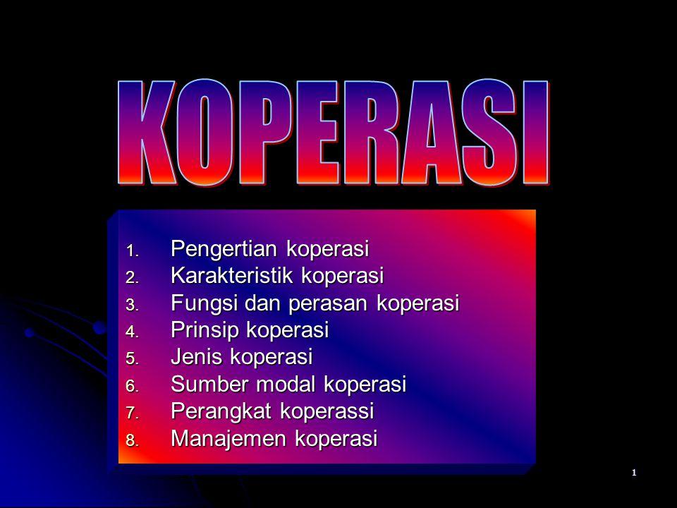 1 1. Pengertian koperasi 2. Karakteristik koperasi 3. Fungsi dan perasan koperasi 4. Prinsip koperasi 5. Jenis koperasi 6. Sumber modal koperasi 7. Pe