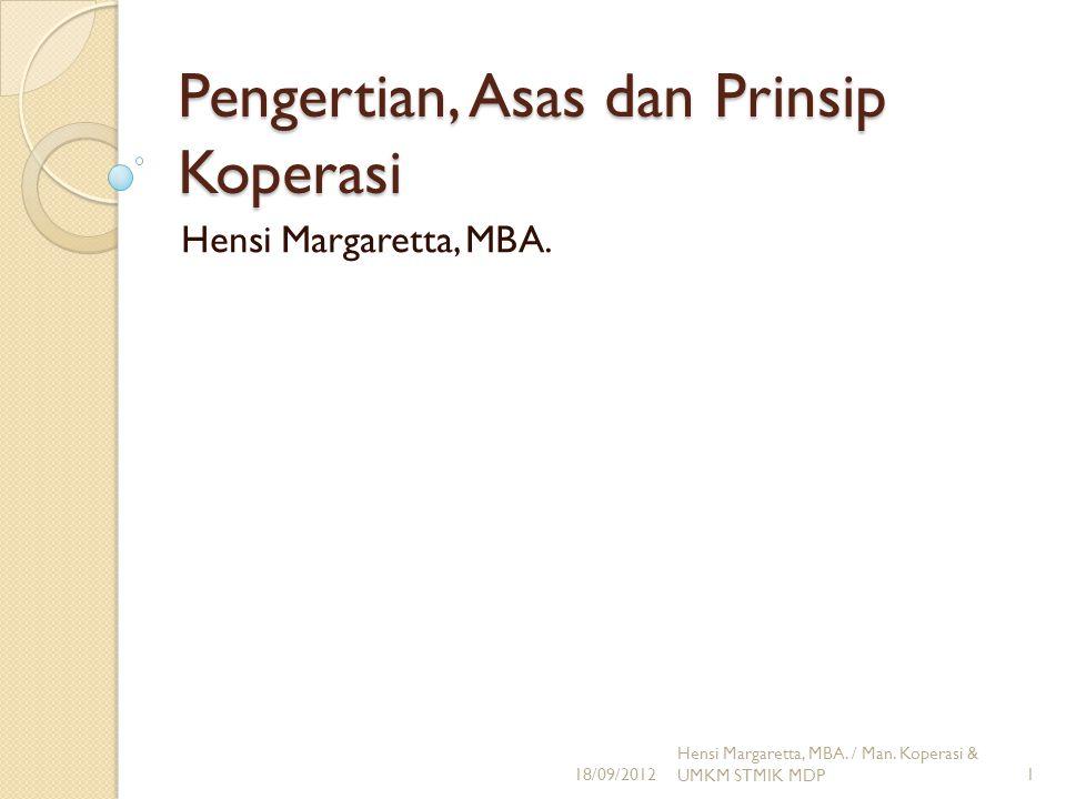 Pokok Bahasan Pengertian, landasan, asas, dan tujuan koperasi Sejarah dan peran prinsip koperasi Prinsip koperasi Rochdale dan Indonesia Ciri-ciri koperasi 18/09/2012 Hensi Margaretta, MBA.