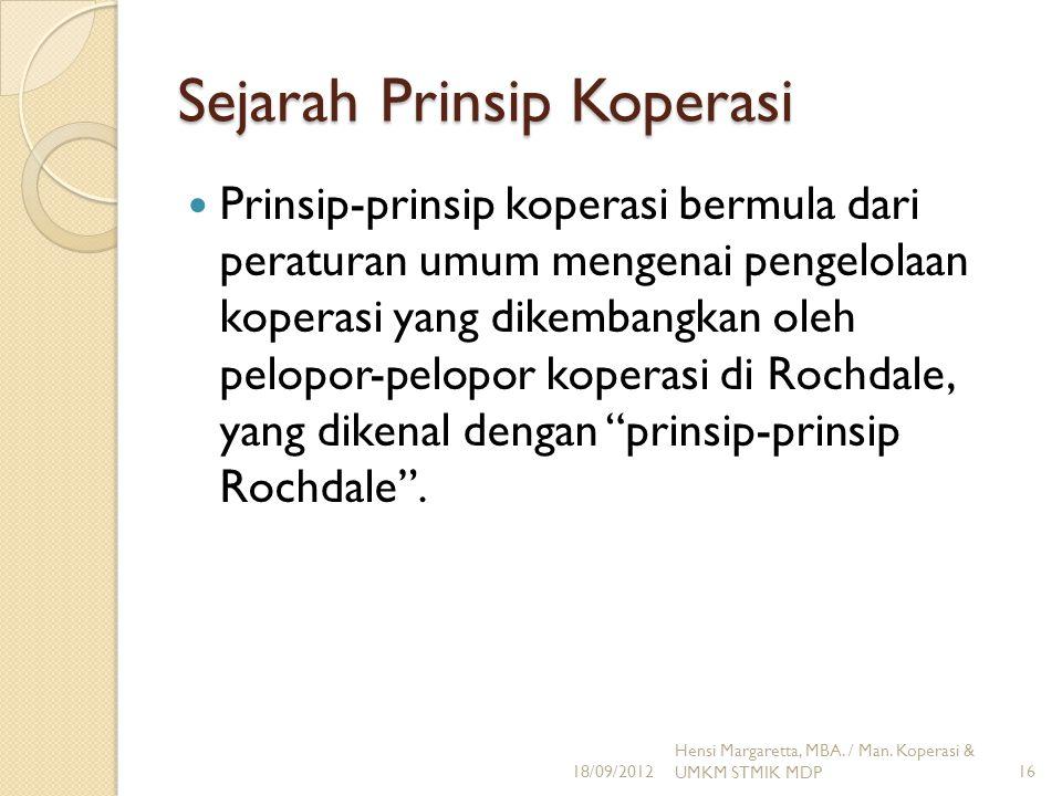 Sejarah Prinsip Koperasi Prinsip-prinsip koperasi bermula dari peraturan umum mengenai pengelolaan koperasi yang dikembangkan oleh pelopor-pelopor kop