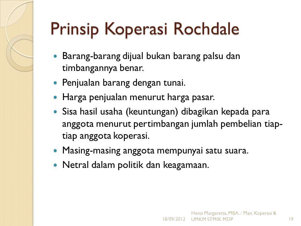 Prinsip Koperasi Rochdale Barang-barang dijual bukan barang palsu dan timbangannya benar. Penjualan barang dengan tunai. Harga penjualan menurut harga