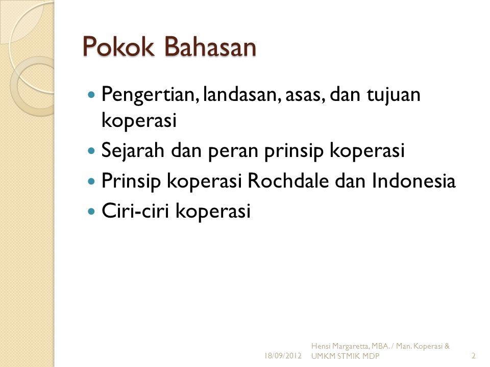 Pokok Bahasan Pengertian, landasan, asas, dan tujuan koperasi Sejarah dan peran prinsip koperasi Prinsip koperasi Rochdale dan Indonesia Ciri-ciri kop