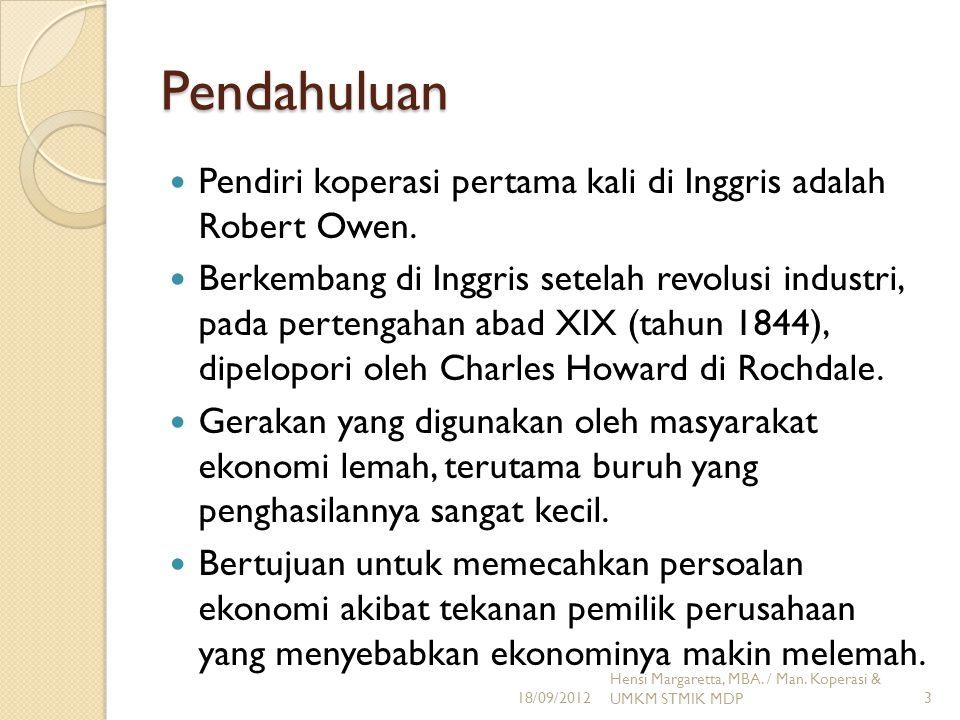 Pendahuluan Pendiri koperasi pertama kali di Inggris adalah Robert Owen. Berkembang di Inggris setelah revolusi industri, pada pertengahan abad XIX (t
