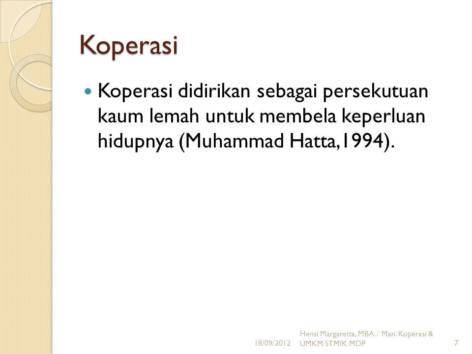 Koperasi Koperasi didirikan sebagai persekutuan kaum lemah untuk membela keperluan hidupnya (Muhammad Hatta,1994). 18/09/2012 Hensi Margaretta, MBA. /