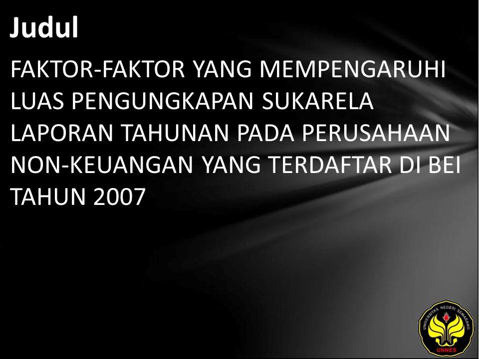 Abstrak Tujuan penelitian ini adalah memberi gambaran tentang seberapa luas praktek pengungkapan sukarela yang dilaksanakan oleh perusahaan non keuangan yang telah go publik di Indonesia dan mengetahui pengaruh ukuran perusahaan, leverage, profitabilitas, dan likuiditas terhadap luas pengungkapan sukarela perusahaan non keuangan.