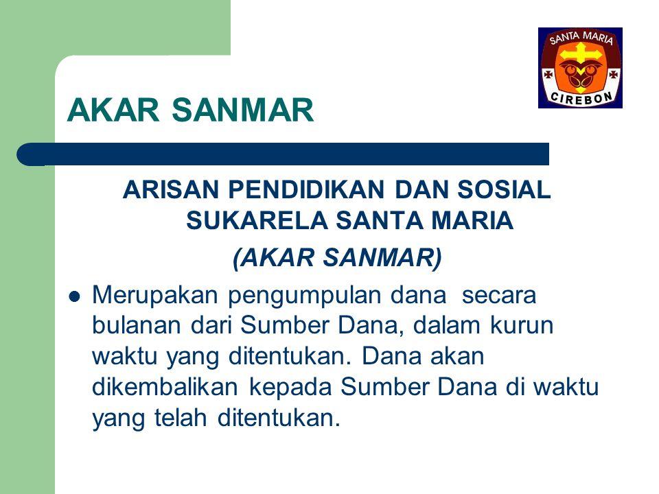 AKAR SANMAR ARISAN PENDIDIKAN DAN SOSIAL SUKARELA SANTA MARIA (AKAR SANMAR) Merupakan pengumpulan dana secara bulanan dari Sumber Dana, dalam kurun wa