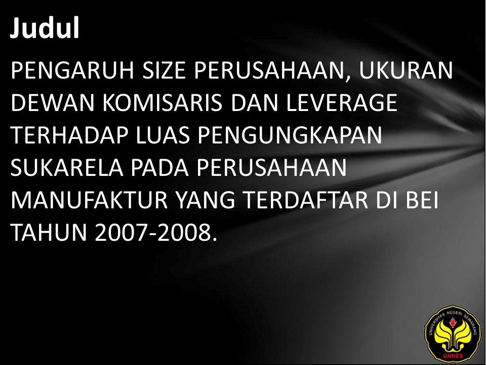 Judul PENGARUH SIZE PERUSAHAAN, UKURAN DEWAN KOMISARIS DAN LEVERAGE TERHADAP LUAS PENGUNGKAPAN SUKARELA PADA PERUSAHAAN MANUFAKTUR YANG TERDAFTAR DI BEI TAHUN 2007-2008.