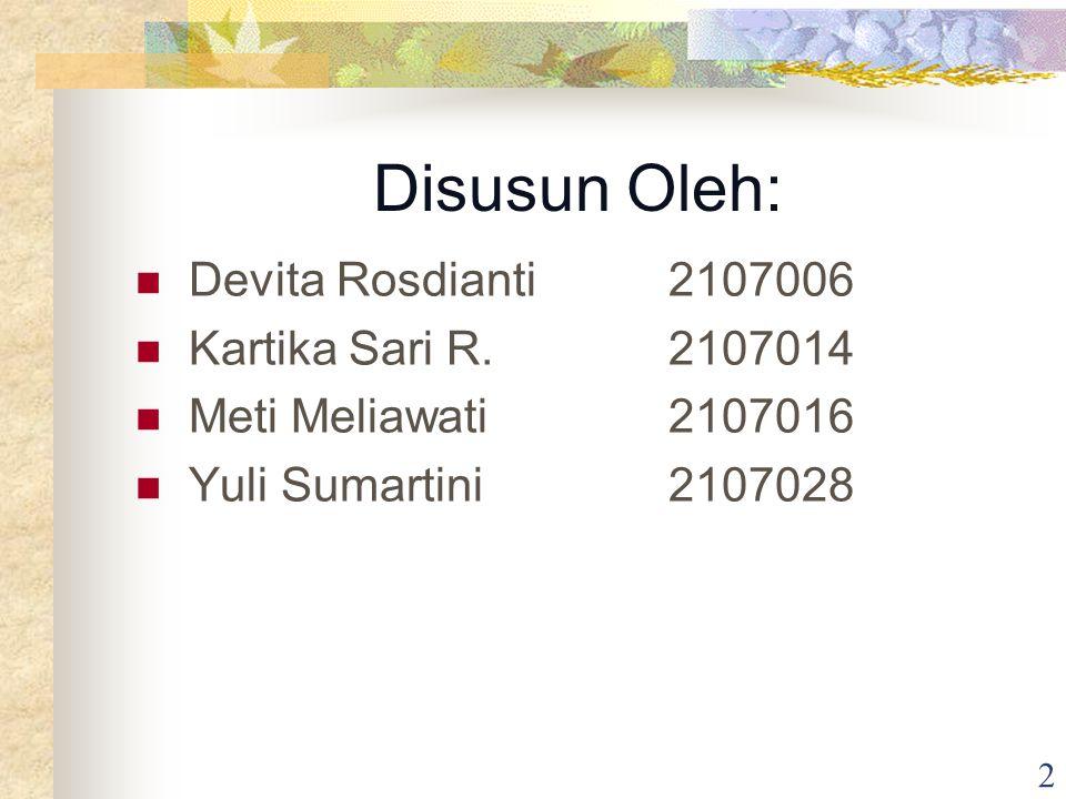 Disusun Oleh: Devita Rosdianti2107006 Kartika Sari R.2107014 Meti Meliawati2107016 Yuli Sumartini2107028 2