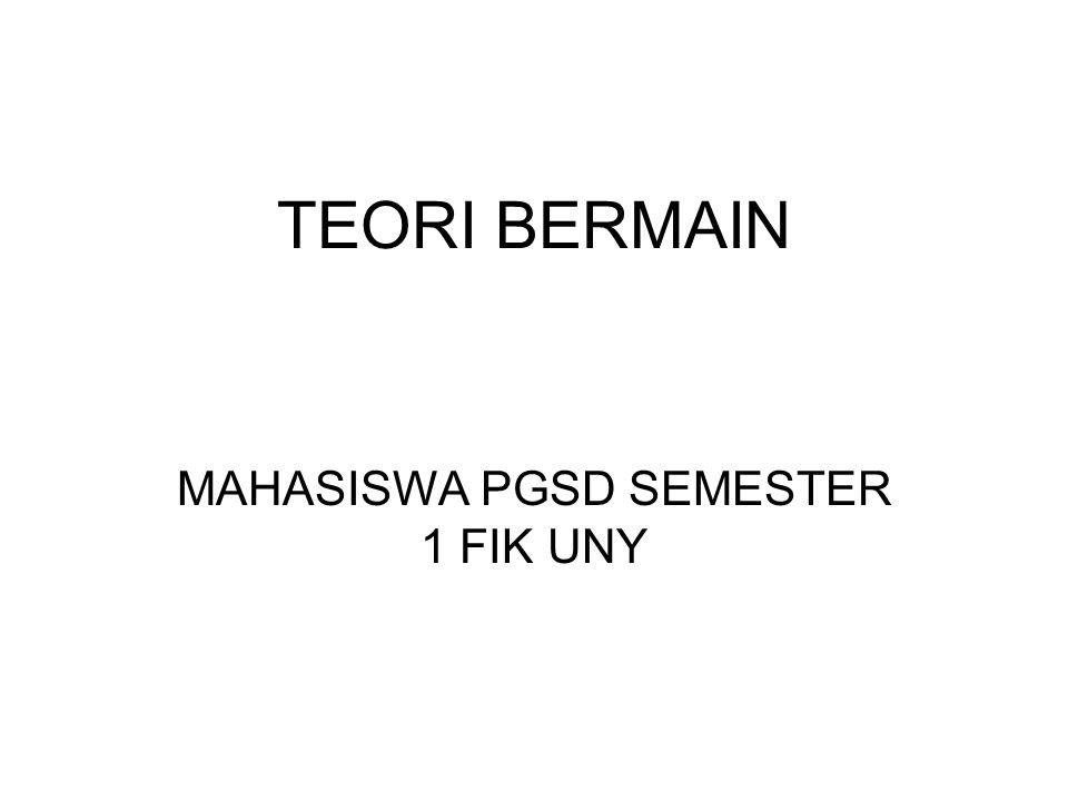 TEORI BERMAIN MAHASISWA PGSD SEMESTER 1 FIK UNY